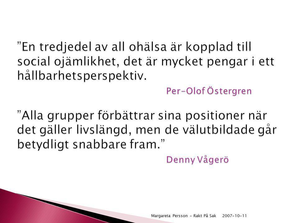 """2007-10-11Margareta Persson - Rakt På Sak """"En tredjedel av all ohälsa är kopplad till social ojämlikhet, det är mycket pengar i ett hållbarhetsperspek"""
