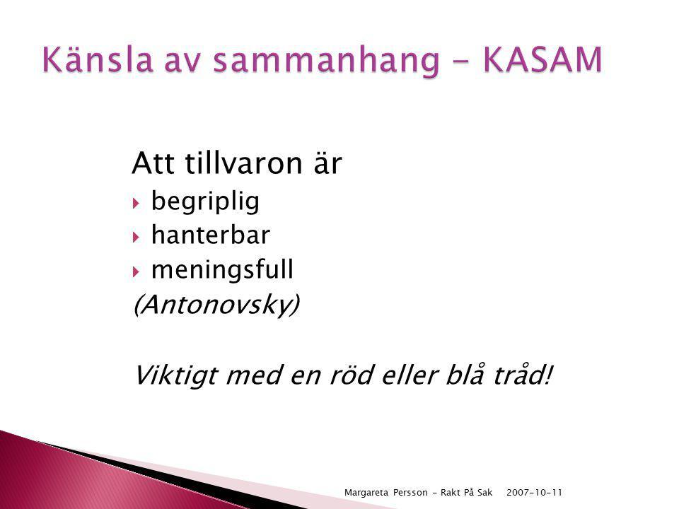 Att tillvaron är  begriplig  hanterbar  meningsfull (Antonovsky) Viktigt med en röd eller blå tråd! 2007-10-11Margareta Persson - Rakt På Sak