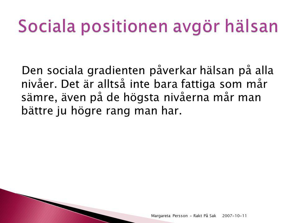 Den sociala gradienten påverkar hälsan på alla nivåer. Det är alltså inte bara fattiga som mår sämre, även på de högsta nivåerna mår man bättre ju hög