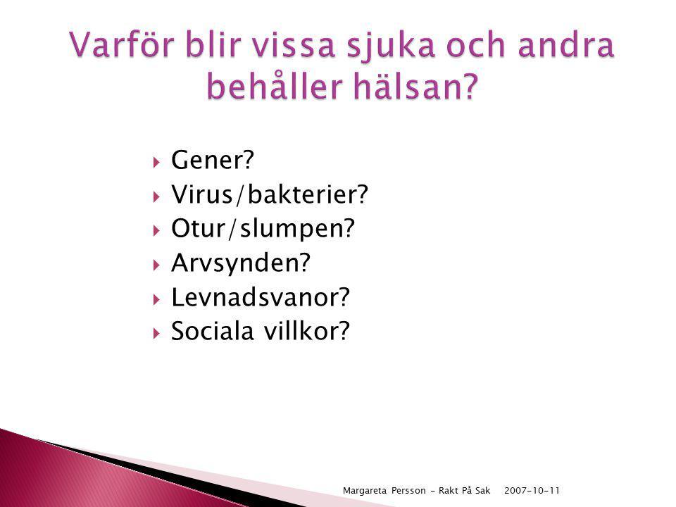 2007-10-11Margareta Persson - Rakt På Sak Varför tror ni att det finns en områdes- faktor som påverkar sjukdom oberoende av egen social tillhörighet?