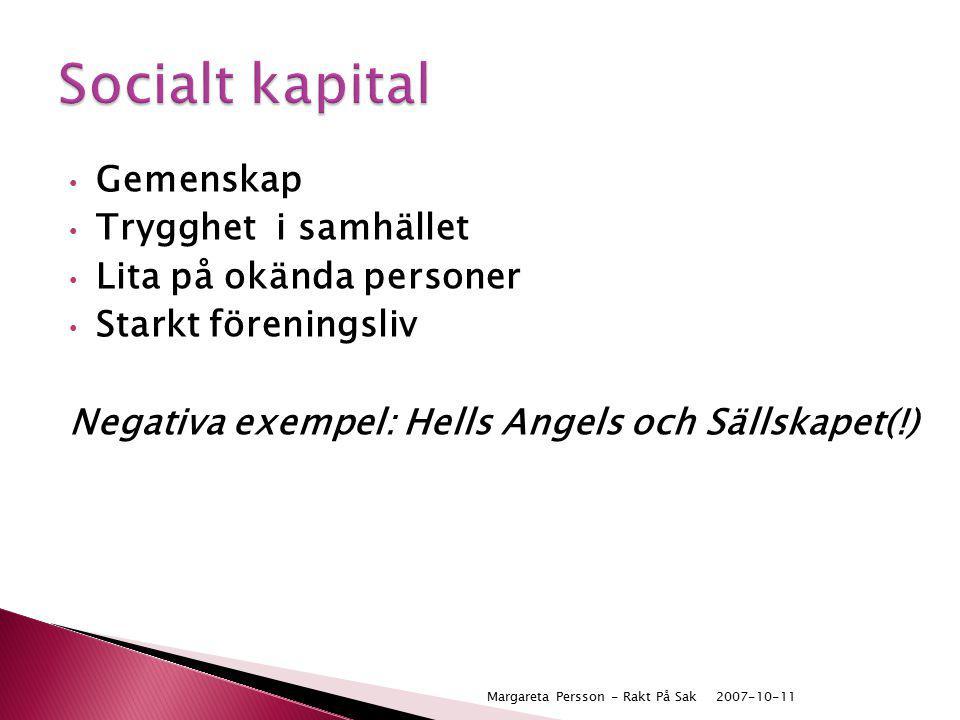 Gemenskap Trygghet i samhället Lita på okända personer Starkt föreningsliv Negativa exempel: Hells Angels och Sällskapet(!) 2007-10-11Margareta Persso