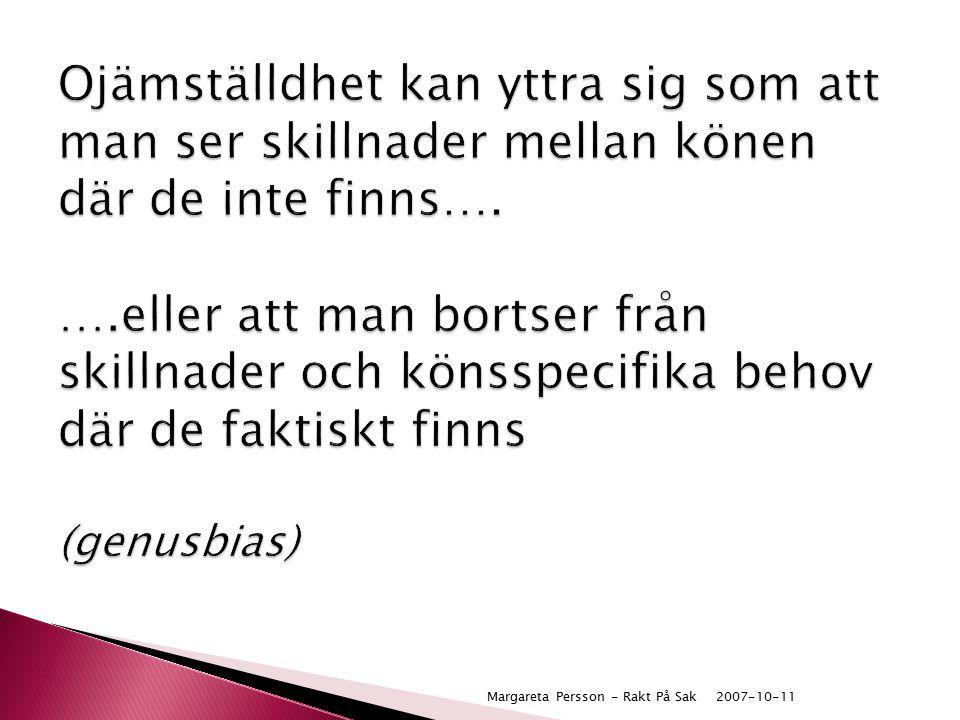 2007-10-11Margareta Persson - Rakt På Sak Ojämställdhet kan yttra sig som att man ser skillnader mellan könen där de inte finns…. ….eller att man bort