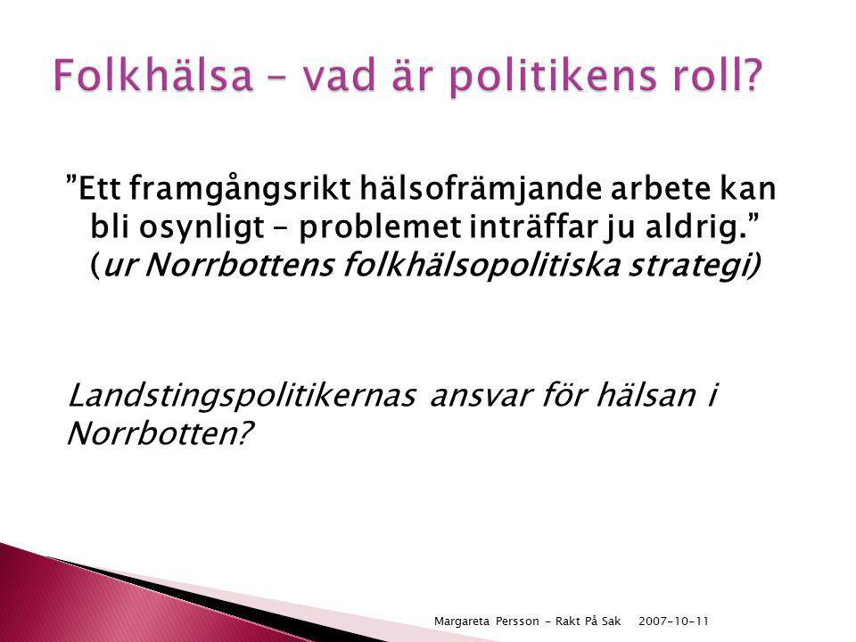 """""""Ett framgångsrikt hälsofrämjande arbete kan bli osynligt – problemet inträffar ju aldrig."""" (ur Norrbottens folkhälsopolitiska strategi) Landstingspol"""