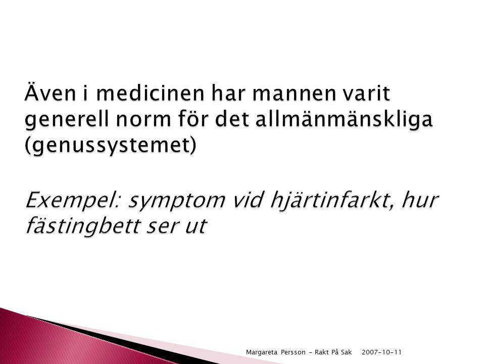 2007-10-11Margareta Persson - Rakt På Sak Även i medicinen har mannen varit generell norm för det allmänmänskliga (genussystemet) Exempel: symptom vid