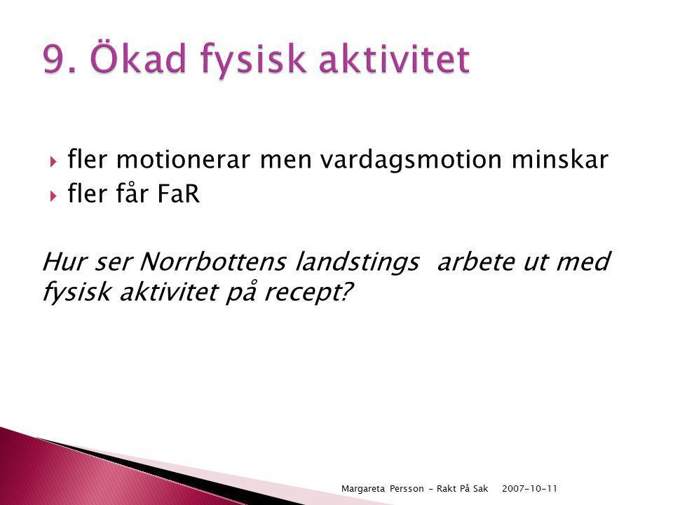  fler motionerar men vardagsmotion minskar  fler får FaR Hur ser Norrbottens landstings arbete ut med fysisk aktivitet på recept? 2007-10-11Margaret