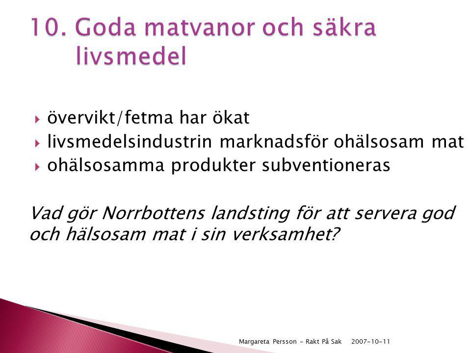  övervikt/fetma har ökat  livsmedelsindustrin marknadsför ohälsosam mat  ohälsosamma produkter subventioneras Vad gör Norrbottens landsting för att