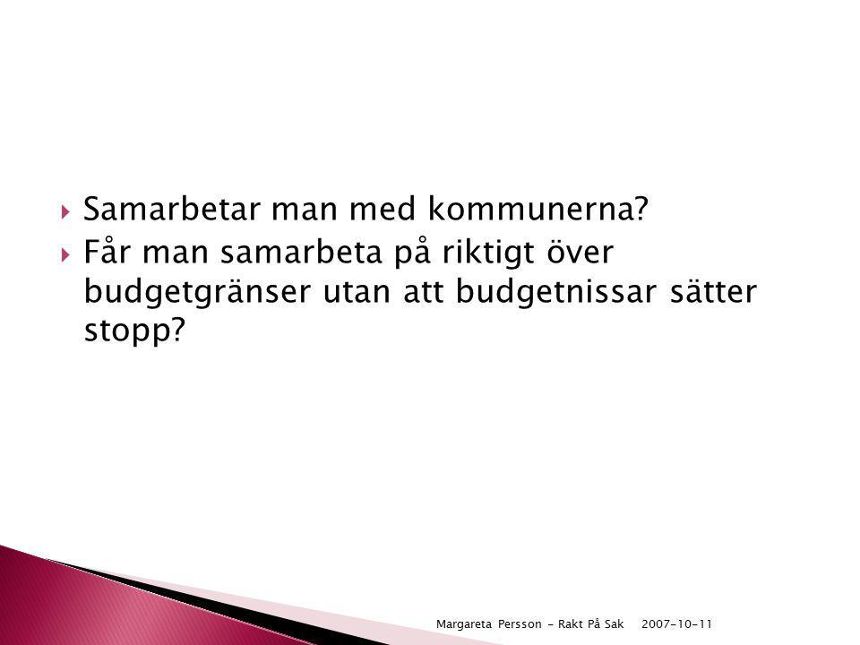  Samarbetar man med kommunerna?  Får man samarbeta på riktigt över budgetgränser utan att budgetnissar sätter stopp? 2007-10-11Margareta Persson - R