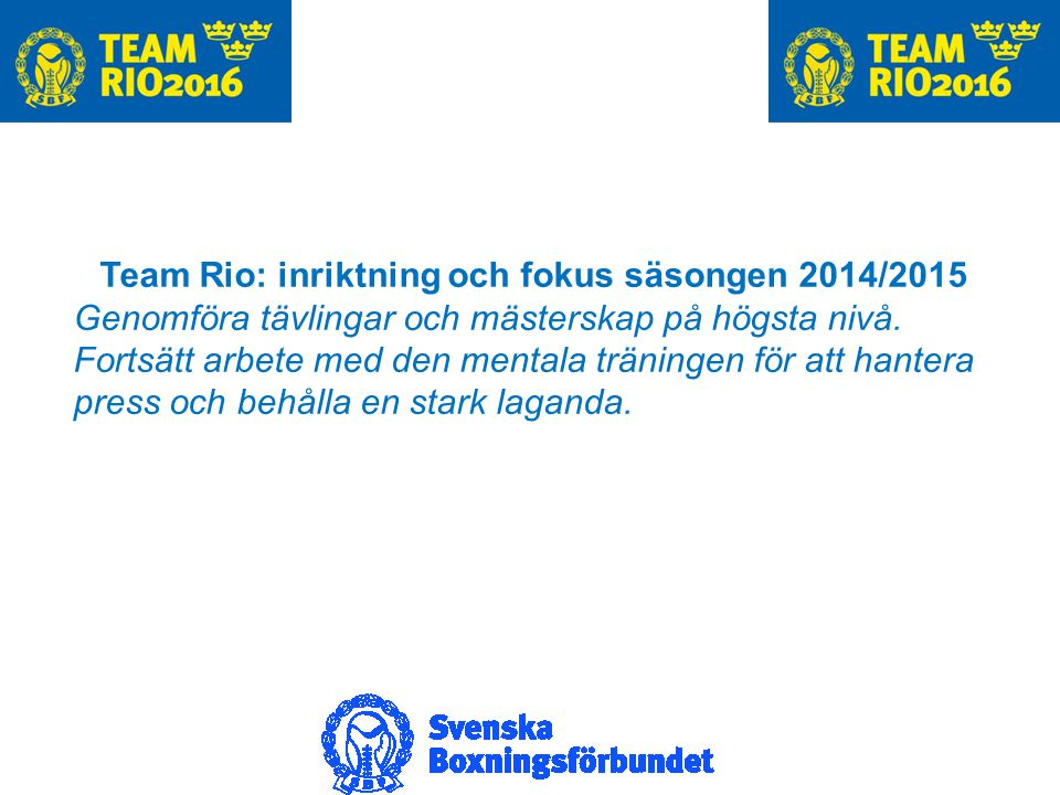 Team Rio: inriktning och fokus säsongen 2014/2015 Genomföra tävlingar och mästerskap på högsta nivå.
