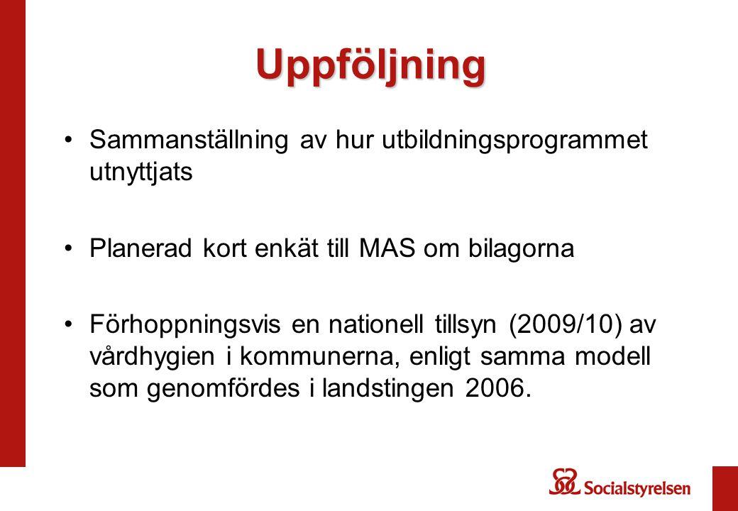 Uppföljning Sammanställning av hur utbildningsprogrammet utnyttjats Planerad kort enkät till MAS om bilagorna Förhoppningsvis en nationell tillsyn (2009/10) av vårdhygien i kommunerna, enligt samma modell som genomfördes i landstingen 2006.