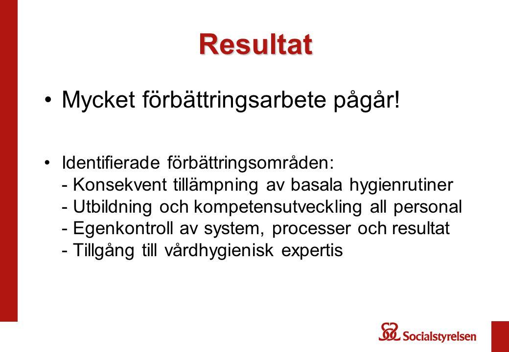 Resultat Mycket förbättringsarbete pågår! Identifierade förbättringsområden: - Konsekvent tillämpning av basala hygienrutiner - Utbildning och kompete