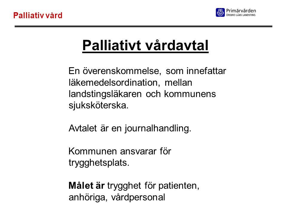 Palliativ vård Palliativt vårdavtal En överenskommelse, som innefattar läkemedelsordination, mellan landstingsläkaren och kommunens sjuksköterska. Avt