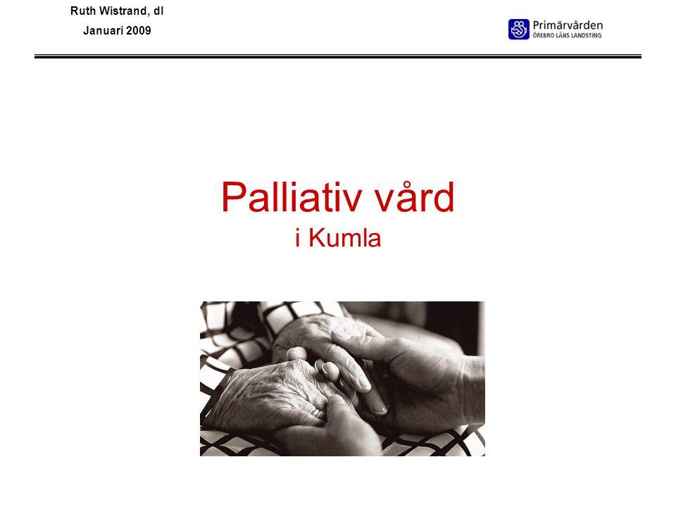 Palliativ vård i Kumla Ruth Wistrand, dl Januari 2009