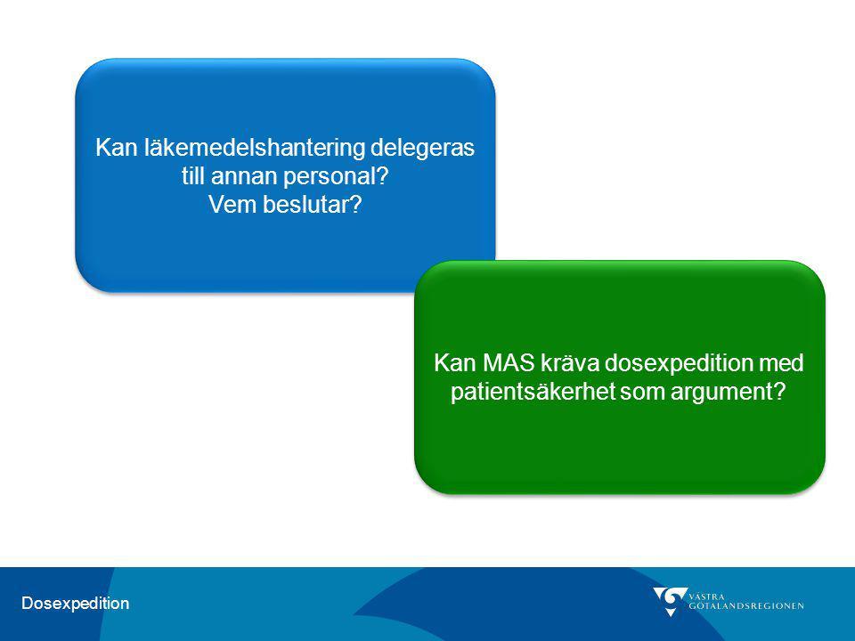 Dosexpedition Kan läkemedelshantering delegeras till annan personal? Vem beslutar? Kan läkemedelshantering delegeras till annan personal? Vem beslutar