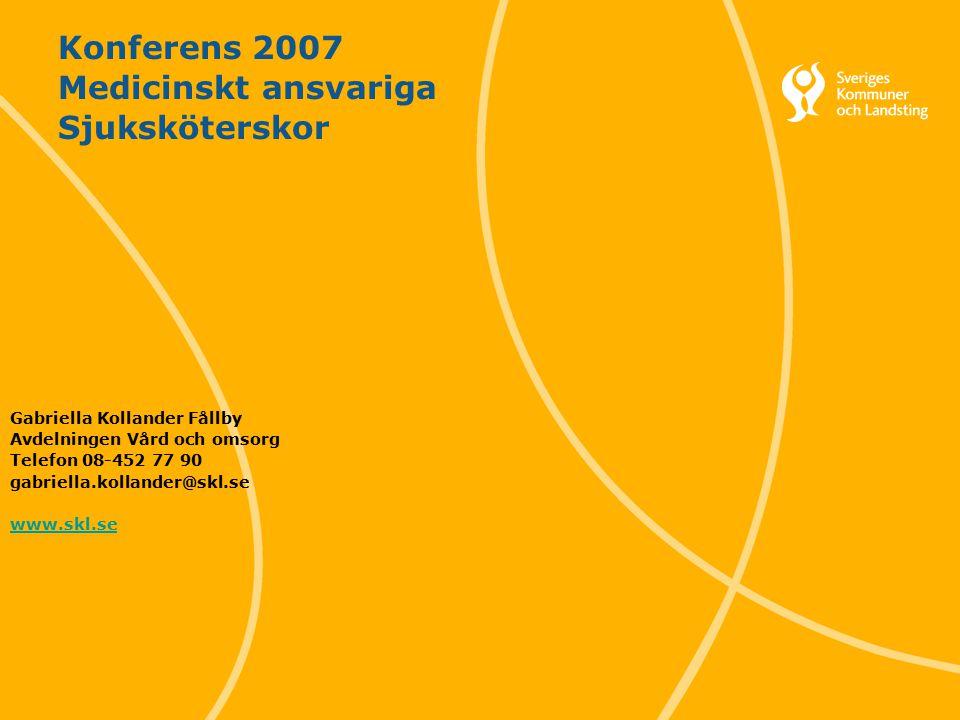 Svenska Kommunförbundet och Landstingsförbundet i samverkan 1 Konferens 2007 Medicinskt ansvariga Sjuksköterskor Gabriella Kollander Fållby Avdelningen Vård och omsorg Telefon 08-452 77 90 gabriella.kollander@skl.se www.skl.se