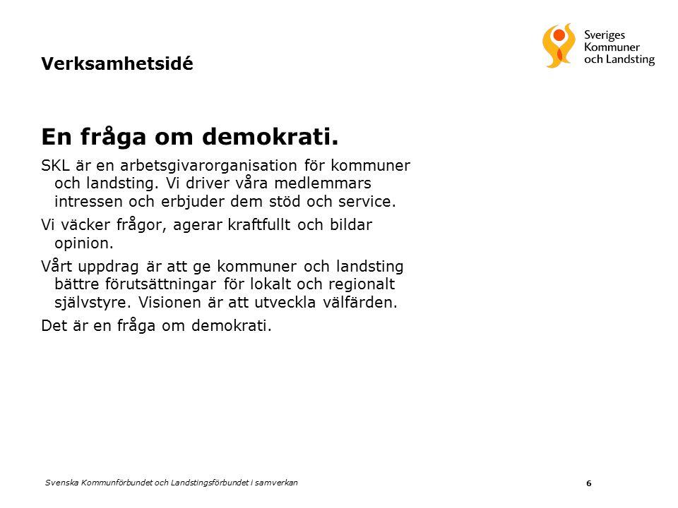 Svenska Kommunförbundet och Landstingsförbundet i samverkan 6 Verksamhetsidé En fråga om demokrati.