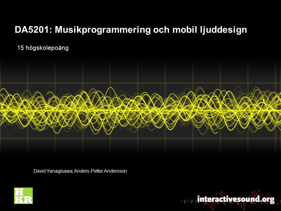 DA5201: Musikprogrammering och mobil ljuddesign David Yanagisawa, Anders-Petter Andersson 15 högskolepoäng