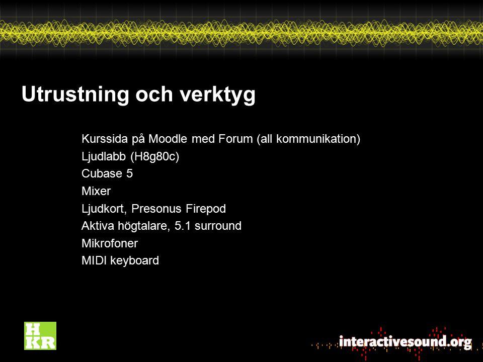 Utrustning och verktyg Kurssida på Moodle med Forum (all kommunikation) Ljudlabb (H8g80c) Cubase 5 Mixer Ljudkort, Presonus Firepod Aktiva högtalare,