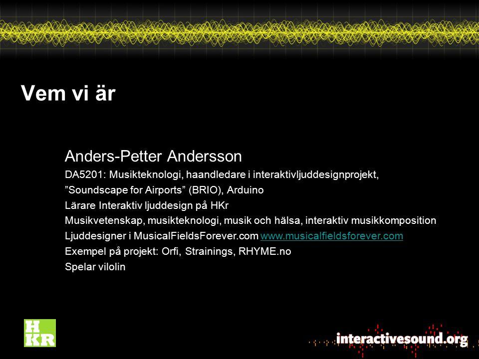 """Vem vi är Anders-Petter Andersson DA5201: Musikteknologi, haandledare i interaktivljuddesignprojekt, """"Soundscape for Airports"""" (BRIO), Arduino Lärare"""
