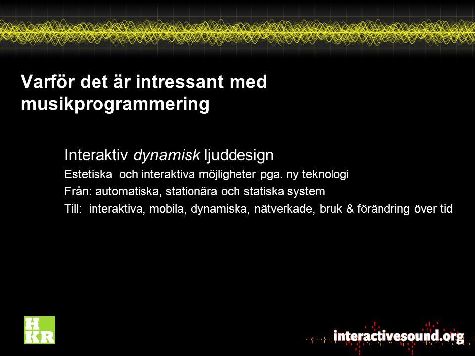 Varför det är intressant med musikprogrammering Interaktiv dynamisk ljuddesign Estetiska och interaktiva möjligheter pga. ny teknologi Från: automatis