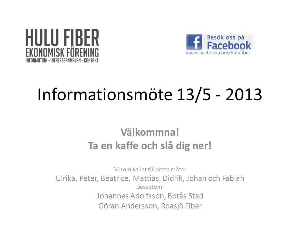 Informationsmöte 13/5 - 2013 Välkommna. Ta en kaffe och slå dig ner.