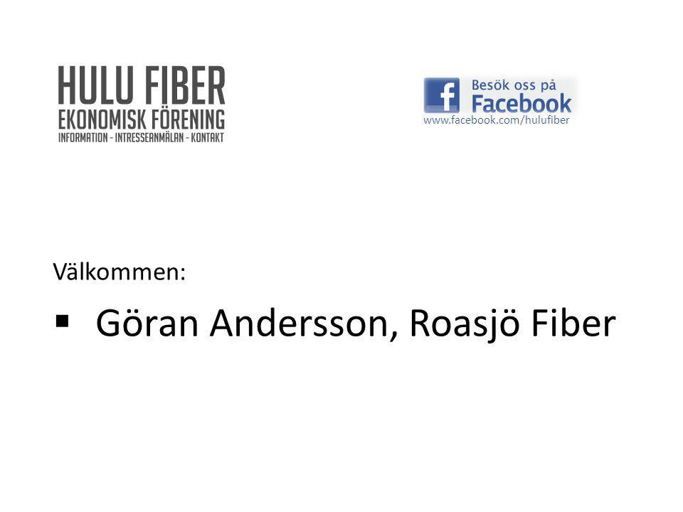 Välkommen:  Göran Andersson, Roasjö Fiber www.facebook.com/hulufiber