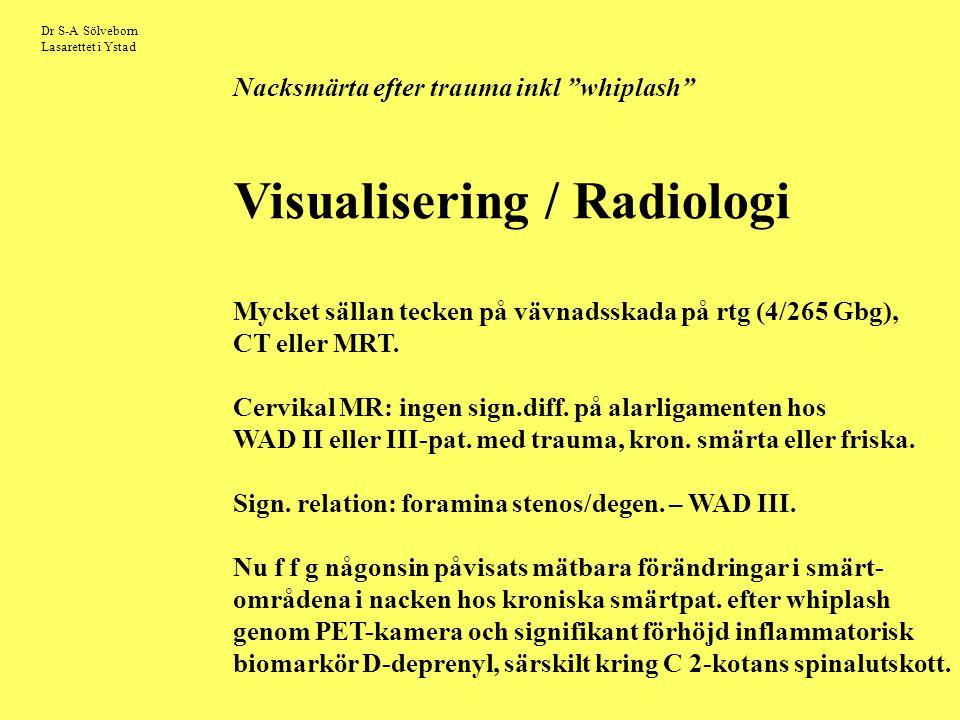 Dr S-A Sölveborn Lasarettet i Ystad Nacksmärta efter trauma inkl whiplash Visualisering / Radiologi Mycket sällan tecken på vävnadsskada på rtg (4/265 Gbg), CT eller MRT.