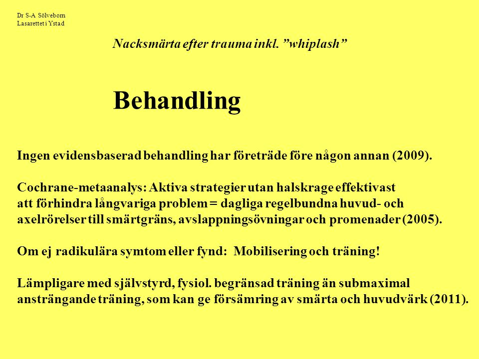 """Dr S-A Sölveborn Lasarettet i Ystad Nacksmärta efter trauma inkl. """"whiplash"""" Behandling Ingen evidensbaserad behandling har företräde före någon annan"""