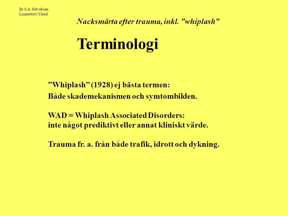 """Dr S-A Sölveborn Lasarettet i Ystad Nacksmärta efter trauma, inkl. """"whiplash"""" Terminologi """"Whiplash"""" (1928) ej bästa termen: Både skademekanismen och"""