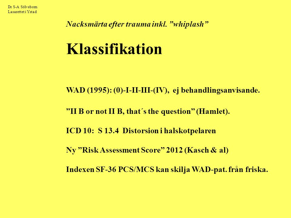 """Dr S-A Sölveborn Lasarettet i Ystad Nacksmärta efter trauma inkl. """"whiplash"""" Klassifikation WAD (1995): (0)-I-II-III-(IV), ej behandlingsanvisande. """"I"""