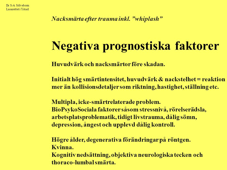 """Dr S-A Sölveborn Lasarettet i Ystad Nacksmärta efter trauma inkl. """"whiplash"""" Negativa prognostiska faktorer Huvudvärk och nacksmärtor före skadan. Ini"""