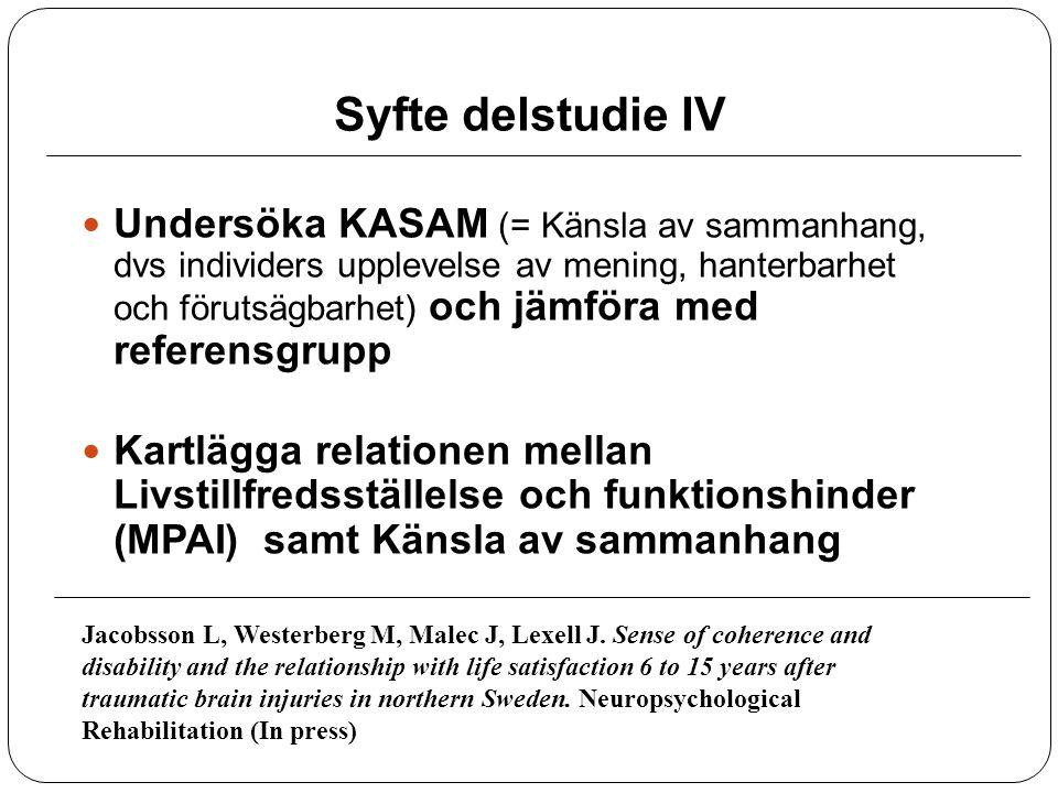 Syfte delstudie IV Undersöka KASAM (= Känsla av sammanhang, dvs individers upplevelse av mening, hanterbarhet och förutsägbarhet) och jämföra med refe