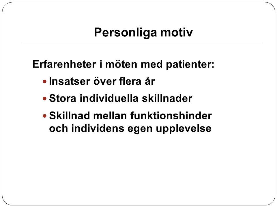 Personliga motiv Erfarenheter i möten med patienter: Insatser över flera år Stora individuella skillnader Skillnad mellan funktionshinder och individe
