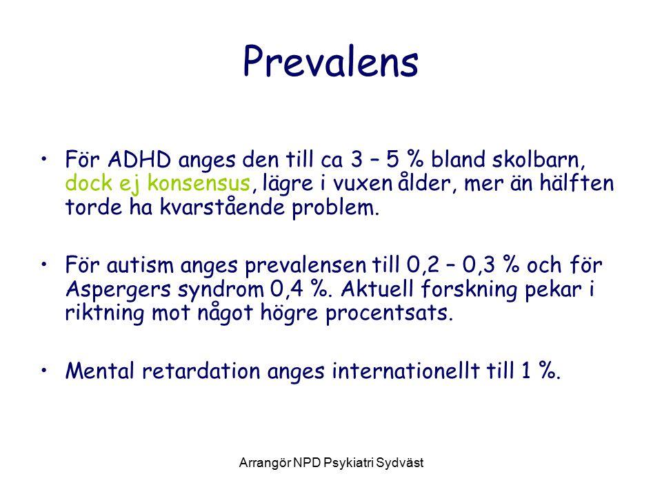 Arrangör NPD Psykiatri Sydväst Prevalens För ADHD anges den till ca 3 – 5 % bland skolbarn, dock ej konsensus, lägre i vuxen ålder, mer än hälften torde ha kvarstående problem.