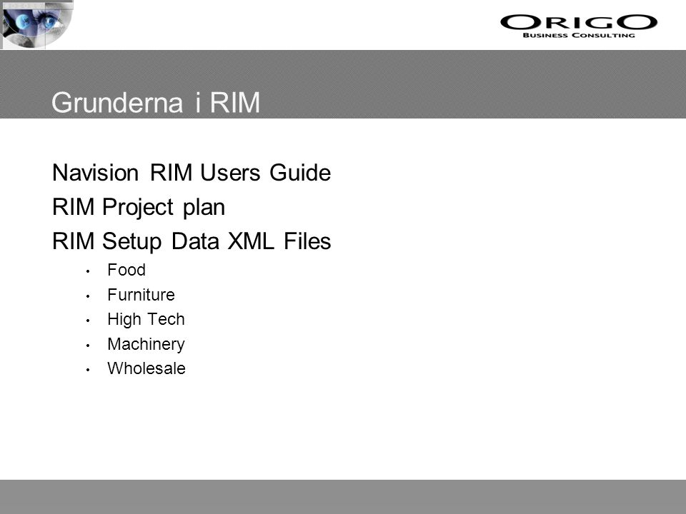 Grunderna i RIM Navision RIM Users Guide RIM Project plan RIM Setup Data XML Files Food Furniture High Tech Machinery Wholesale