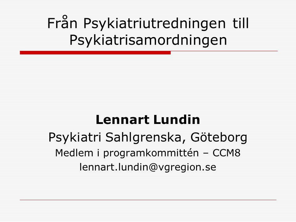 Från Psykiatriutredningen till Psykiatrisamordningen Lennart Lundin Psykiatri Sahlgrenska, Göteborg Medlem i programkommittén – CCM8 lennart.lundin@vg