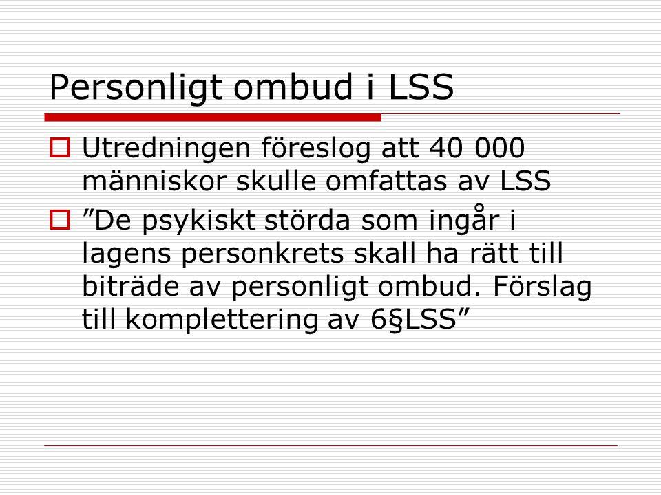 """Personligt ombud i LSS  Utredningen föreslog att 40 000 människor skulle omfattas av LSS  """"De psykiskt störda som ingår i lagens personkrets skall h"""