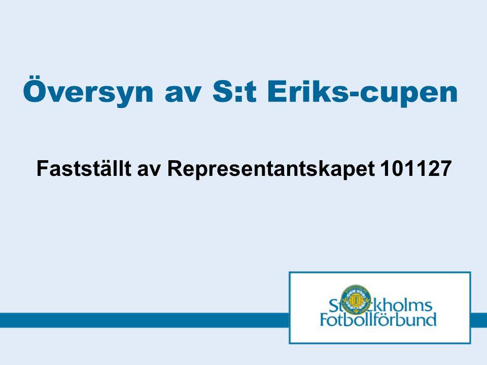 Fastställt av Representantskapet 101127 Översyn av S:t Eriks-cupen