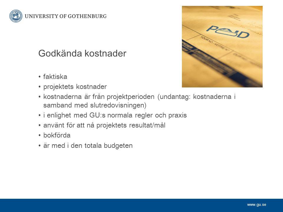 www.gu.se Godkända kostnader faktiska projektets kostnader kostnaderna är från projektperioden (undantag: kostnaderna i samband med slutredovisningen) i enlighet med GU:s normala regler och praxis använt för att nå projektets resultat/mål bokförda är med i den totala budgeten
