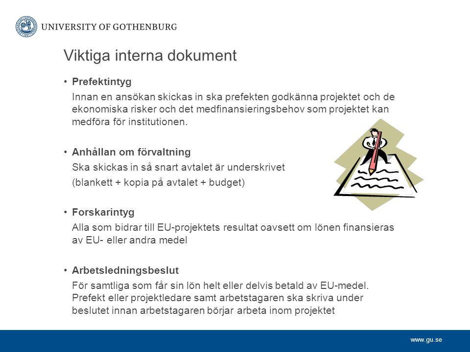 www.gu.se Viktiga interna dokument Prefektintyg Innan en ansökan skickas in ska prefekten godkänna projektet och de ekonomiska risker och det medfinansieringsbehov som projektet kan medföra för institutionen.