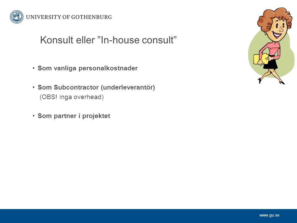 www.gu.se Konsult eller In-house consult Som vanliga personalkostnader Som Subcontractor (underleverantör) (OBS.