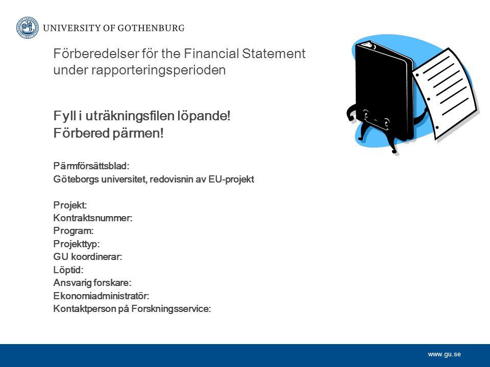www.gu.se Förberedelser för the Financial Statement under rapporteringsperioden Fyll i uträkningsfilen löpande.