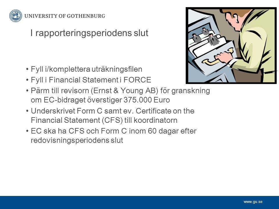 www.gu.se I rapporteringsperiodens slut Fyll i/komplettera uträkningsfilen Fyll i Financial Statement i FORCE Pärm till revisorn (Ernst & Young AB) för granskning om EC-bidraget överstiger 375.000 Euro Underskrivet Form C samt ev.