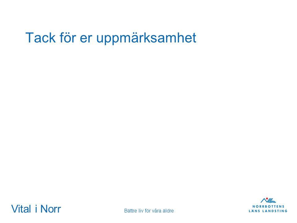 Vital i Norr Bättre liv för våra äldre Tack för er uppmärksamhet
