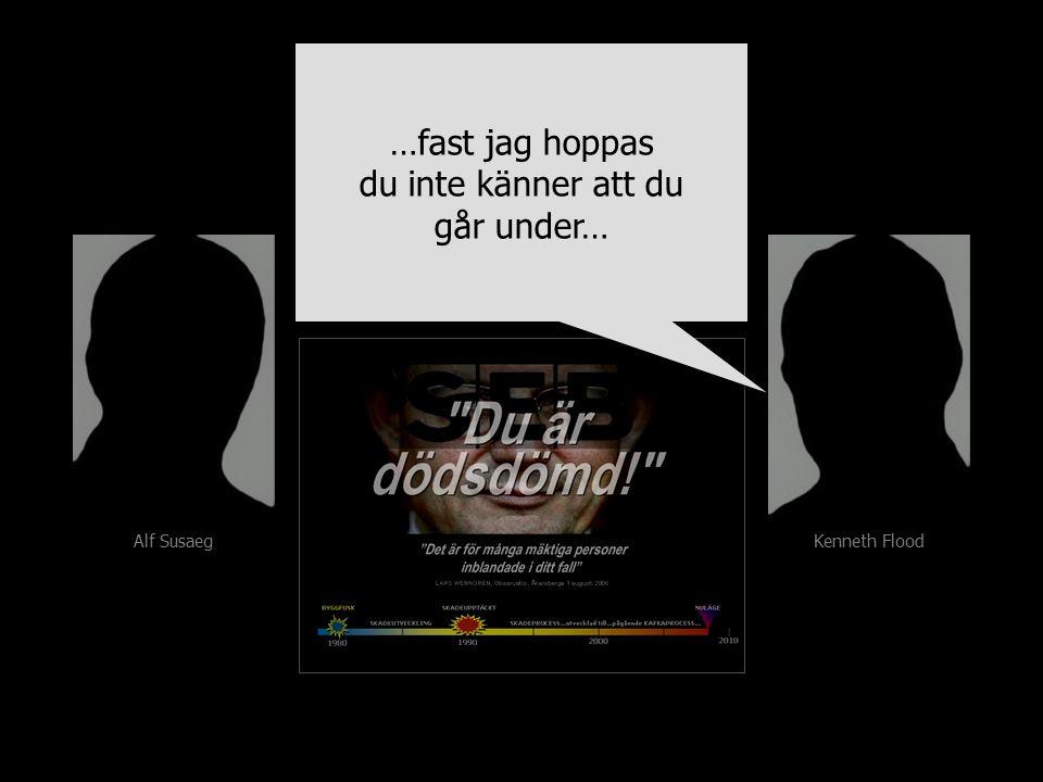 Alf Susaeg Kenneth Flood …fast jag hoppas du inte känner att du går under… …fast jag hoppas du inte känner att du går under…