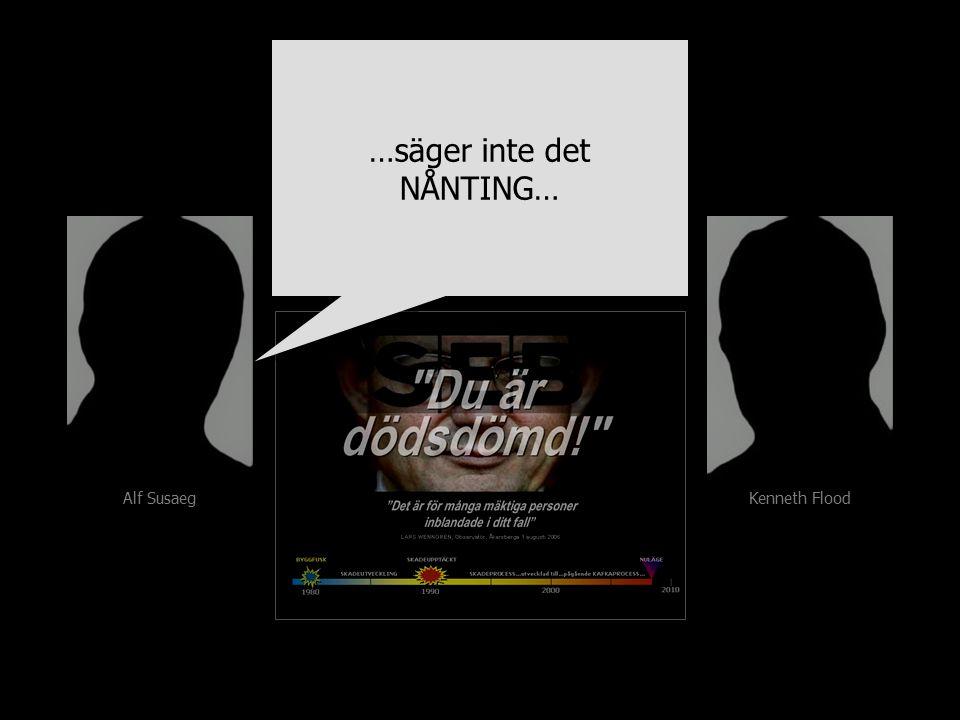 Alf Susaeg Kenneth Flood …säger inte det NÅNTING…