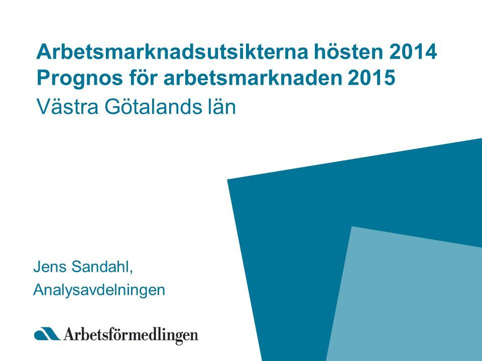 Arbetsmarknadsutsikterna hösten 2014 Prognos för arbetsmarknaden 2015 Västra Götalands län Jens Sandahl, Analysavdelningen