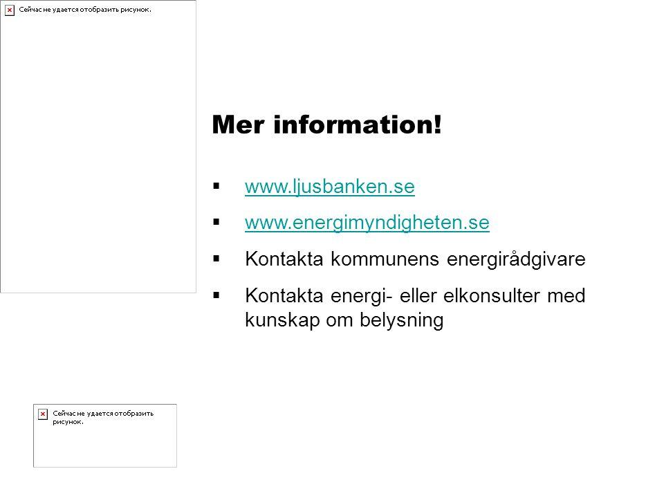 Mer information!  www.ljusbanken.se www.ljusbanken.se  www.energimyndigheten.se www.energimyndigheten.se  Kontakta kommunens energirådgivare  Kont