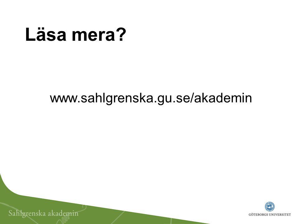 Läsa mera www.sahlgrenska.gu.se/akademin