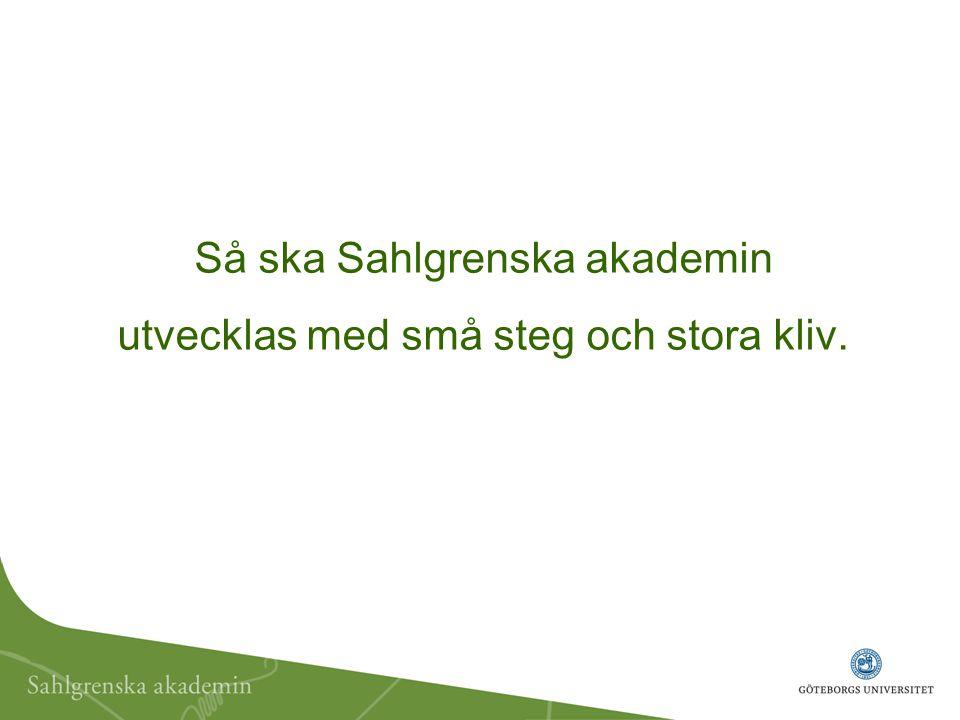 Så ska Sahlgrenska akademin utvecklas med små steg och stora kliv.