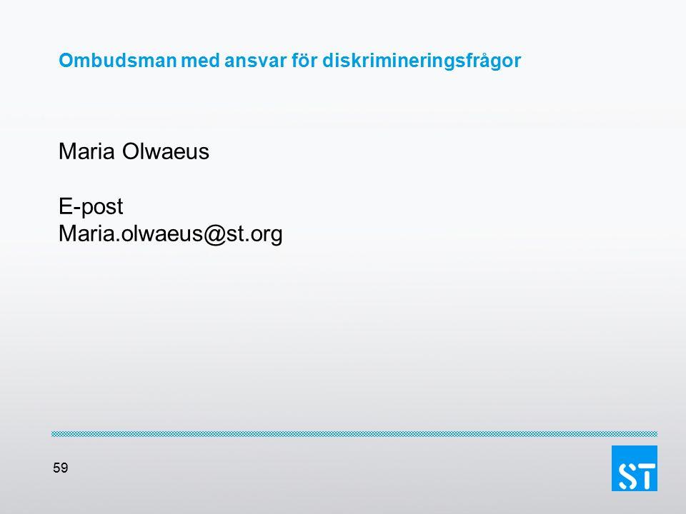 59 Ombudsman med ansvar för diskrimineringsfrågor Maria Olwaeus E-post Maria.olwaeus@st.org